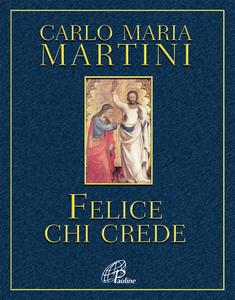 Libro Felice chi crede Carlo Maria Martini