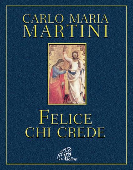 Felice chi crede - Carlo Maria Martini - copertina