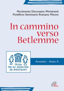 Foto Cover di In cammino verso Betlemme. Guida per gli animatori dei ministranti. Avvento. Anno A, Libro di  edito da Paoline Editoriale Libri