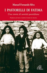 Libro I pastorelli di Fatima. Una storia di santità quotidiana Manuel F. Silva