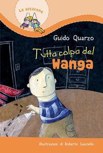 Libro Tutta colpa del Wanga. Ediz. illustrata Guido Quarzo