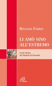 Libro Li amò sino all'estremo. Lectio divina sul vangelo di Giovanni Rinaldo Fabris