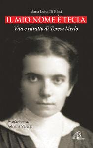 Libro Il mio nome è Tecla. Vita e ritratto di Teresa Merlo M. Luisa Di Blasi