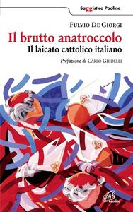 Libro Il brutto anatroccolo. Il laicato cattolico italiano Fulvio De Giorgi
