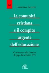Libro La comunità cristiana e il compito urgente dell'educazione. Commento alla Lettera di papa Benedetto XVI Lorenzo Leuzzi