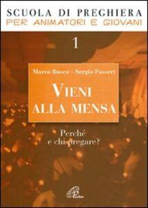 Libro Vieni alla mensa. Perché e chi pregare?. Vol. 1 Marco Busca , Sergio Passeri