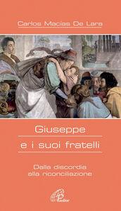 Libro Giuseppe e i suoi fratelli. Dalla discordia alla riconciliazione Carlos Macìas de Lara