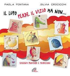 Libro Il lupo perde il pelo ma non... Racconti, proverbi e tradizioni Paola Fontana