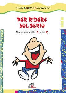 Foto Cover di Per ridere sul serio. Barzellette dalla A alla Z, Libro di Pier Giorgio Gianazza, edito da Paoline Editoriale Libri