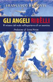 Gli angeli ribelli. Il mistero del male nell'esperienza di un esorcista