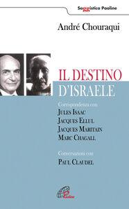 Libro Il destino di Israele. Corrispondenza con Jules Isaac, Jacques Ellul, Jacques Maritain, Marc Chagall. Conversazioni con Paul Claudel André Chouraqui