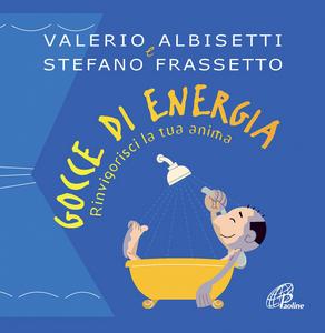 Libro Gocce di energia. Rinvigorisci la tua anima Valerio Albisetti