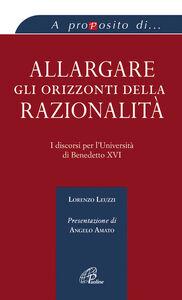 Libro Allargare gli orizzonti della razionalità. I discorsi per l'università di Benedetto XVI Lorenzo Leuzzi