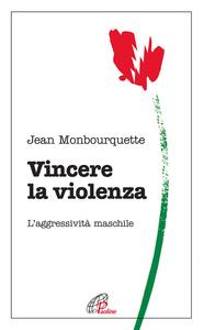 Libro Vincere la violenza. L'aggressività maschile Jean Monbourquette