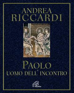 Libro Paolo. L'uomo dell'incontro Andrea Riccardi