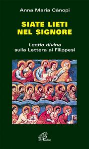 Libro Siate lieti nel Signore. «Lectio divina» sulla Lettera ai filippesi Anna Maria Cànopi