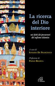 Libro La ricerca del Dio interiore. Nei detti dei precursori del sufismo islamico Ignazio De Francesco
