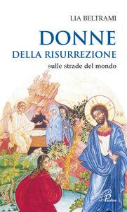 Foto Cover di Donne della risurrezione. Sulle strade del mondo, Libro di Lia Beltrame, edito da Paoline Editoriale Libri