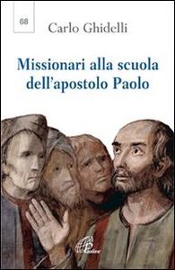 Libro Missionari alla scuola dell'apostolo Paolo. Seconda lettera dell'arcivescovo per l'anno paolino Carlo Ghidelli