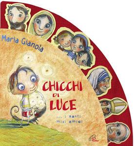 Foto Cover di Chicchi di luce. I santi miei amici!, Libro di Maria Gianola, edito da Paoline Editoriale Libri