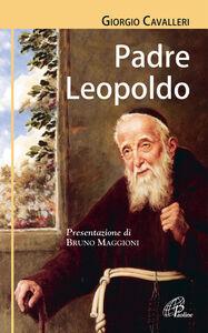 Foto Cover di Padre Leopoldo, Libro di Giorgio Cavalleri, edito da Paoline Editoriale Libri