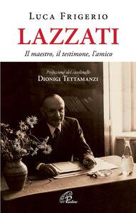 Foto Cover di Lazzati. Il maestro, il testimone, l'amico, Libro di Luca Frigerio, edito da Paoline Editoriale Libri