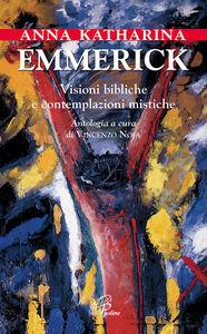 Libro Visioni bibliche e contemplazioni mistiche Anna K. Emmerick