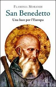 Libro San Benedetto. Una luce per l'Europa Flaminia Morandi