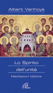Libro Lo Spirito dell'unità. Meditazioni bibliche Albert Vanhoye