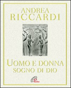 Libro L' uomo e la donna. Sogno di Dio Andrea Riccardi