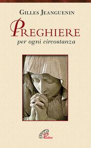 Foto Cover di Preghiere per ogni circostanza, Libro di Gilles Jeanguenin, edito da Paoline Editoriale Libri