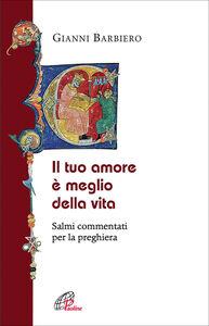 Foto Cover di Il tuo amore è meglio della vita. Salmi commentati per la preghiera, Libro di Gianni Barbiero, edito da Paoline Editoriale Libri