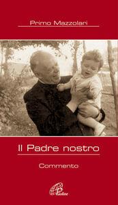 Foto Cover di Il Padre nostro. Commento, Libro di Primo Mazzolari, edito da Paoline Editoriale Libri