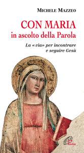Libro Con Maria in ascolto della Parola. La «via» per incontrare e seguire Gesù Michele Mazzeo