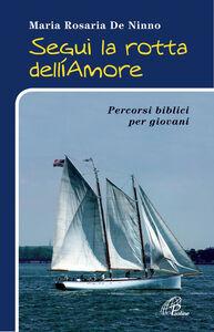 Foto Cover di Segui la rotta dell'amore. Percorsi biblici per giovani, Libro di M. Rosaria De Ninno, edito da Paoline Editoriale Libri