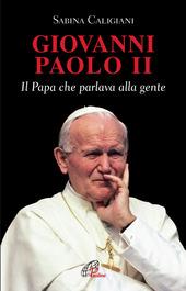 Giovanni Paolo II. Il papa che parlava alla gente