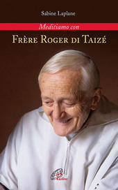 Frerè Roger di Taizé. Meditiamo con