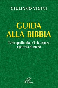 Libro Guida alla bibbia. Tutto quello che c'è da sapere a portata di mano Giuliano Vigini