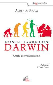 Libro Non litigare con Darwin. Chiesa ed evoluzionismo Alberto Piola