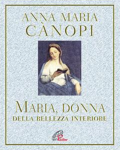 Libro Maria, donna della bellezza interiore Anna Maria Cànopi
