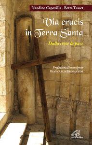 Libro Via crucis in Terra Santa. Dalla croce alla pace Nandino Capovilla , Betta Tusset