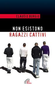 Libro Non esistono ragazzi cattivi. Esperienze educative di un prete al Beccaria di Milano Claudio Burgio