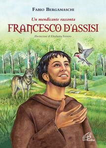 Libro Francesco d'Assisi. Un mendicante racconta Fabio Bergamaschi