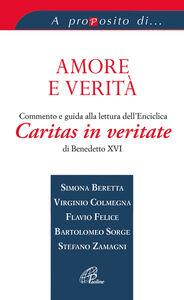 Libro Amore e verità. Commento e guida alla lettura dell'Enciclica Caritas in veritate