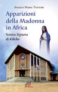 Libro Apparizioni della madonna in Africa. Nostra Signora di Kibeho Angelo M. Tentori