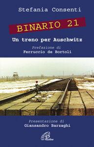 Libro Binario 21. Un treno per Auschwitz Stefania Consenti
