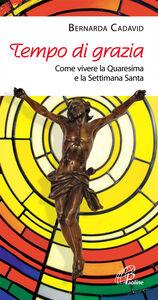 Libro Tempo di grazia. Come vivere la Quaresima e la Settimana Santa Bernarda Cadavid