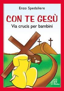 Libro Con te Gesù. Via Crucis per bambini Enzo Spendaliere