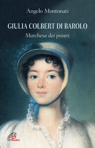 Libro Giulia Colbert di Barolo. Marchesa dei poveri Angelo Montonati