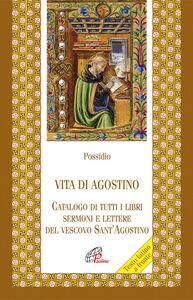 Libro Vita di agostino. Catalogo di tutti i libri sermoni e letture del vescovo Sant'Agostino Possidio